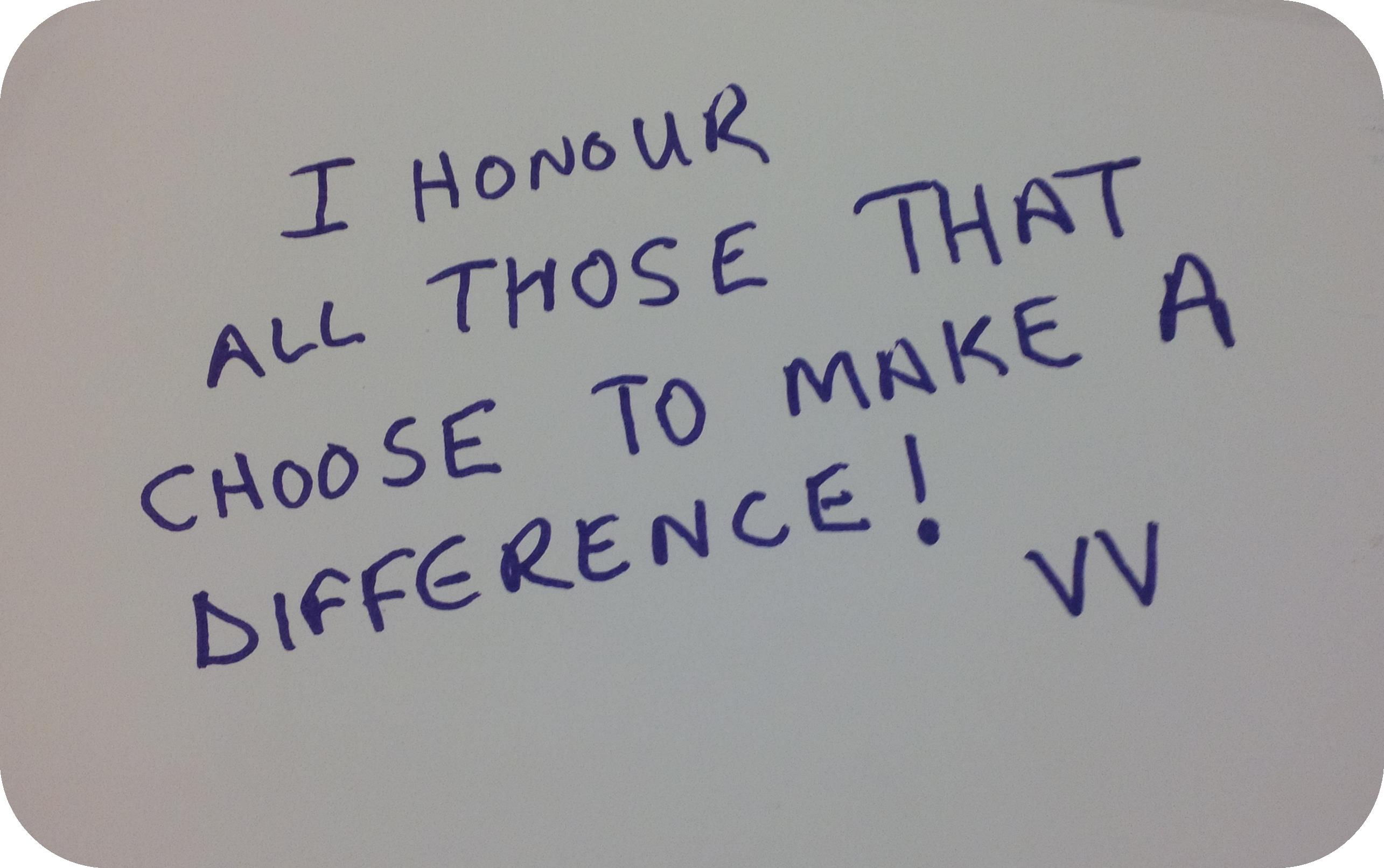 "Message: ""I honour all those that choose to make a difference"""