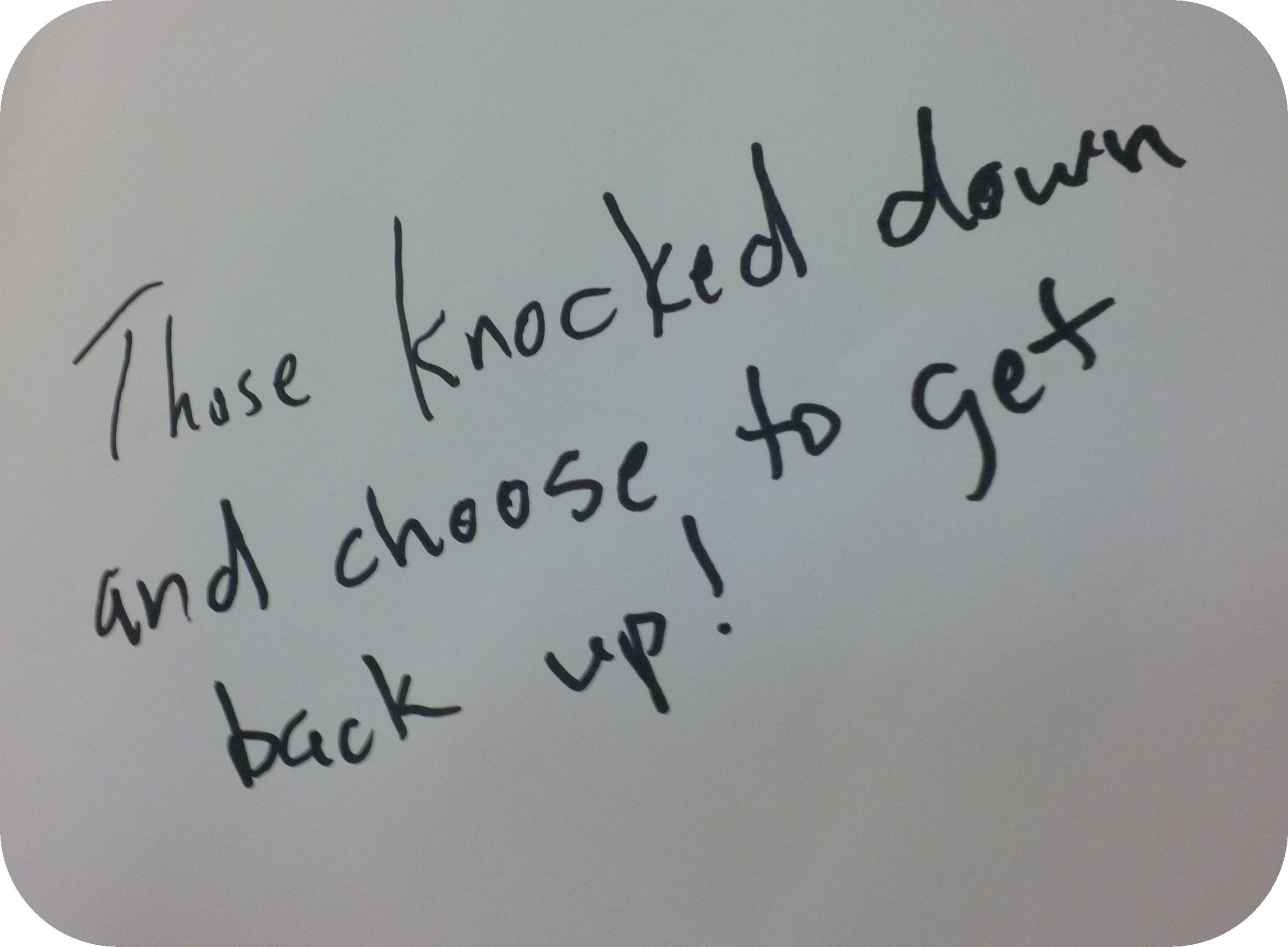 "Message: ""Those get knocked down and choose to get back up"""